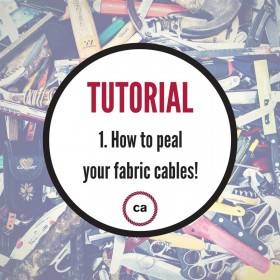 #1 Tutorial – How to peal your fabric cables!
